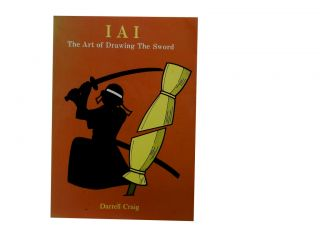 IAI:; The Art of Drawing The Sword. Darrell Craig