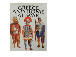 Greece and Rome At War. Peter Connolly