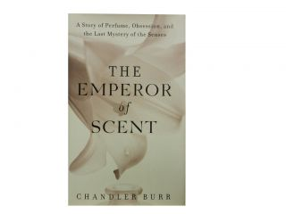 The Emperor of Scent:; A Story of Perfume, Obsession, and the Last Mystery of the Senses....