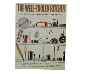 The Well-Tooled Kitchen. Fred Bridge, Jean F. Tibbetts, Jill Vasileff, photos