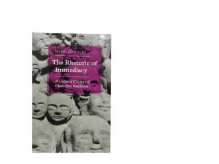 The Rhetoric of Immediacy:; A Cultural Critique of Chan/Zen Buddhism. Bernard Faure