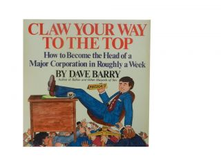 Claw Your Way To The Top:; How to Become the Head of a Major Corporation in Roughly a Week. Dave...