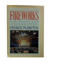 Fireworks:; A History and Celebration. George Plimpton, Margaret Mathews, photos