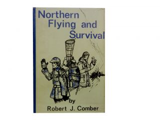 Northern Flying and Survival. Robert J. Comber