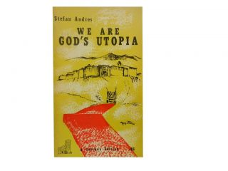 We Are God's Utopia. Stefan Andres, Elita Walker Caspari, transl