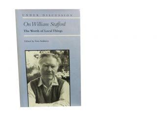 On William Stafford:; The Worth of Local Things. Tom Andrews