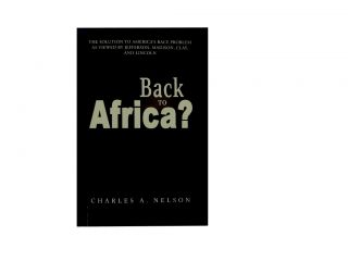 Back To Africa?:; The Solution To America's Race Problem As Viewed By Jefferson, Madison, Clay,...