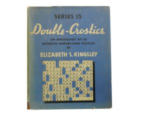Double-Crostics Series Fifteen:; An Anthology of Fifty New Literary Puzzles. Elizabeth S. Kingsley