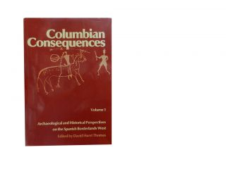 Columbian Consequences Vol. 1:; Archaeological and Historical Perspectives on the Spanish...