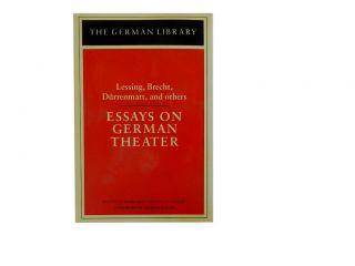 Lessing, Brecht, Durrenmatt, & Others: Essays on German Theater:; The German Library Vol. 83....