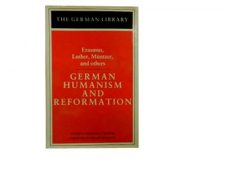 Erasmus, Luther, Muntzer, and Others: German Humanism and Reformation:; The German Library Vol....