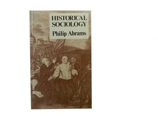 Historical Sociology. Philip Abrams