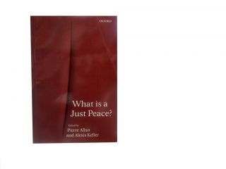 What is a Just Peace? Pierre Allan, Alexis Keller