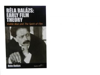 Bela Balazs: Early Film Theory:; Visible Man and The Spirit of Film. ed, intro, Bela Balazs,...