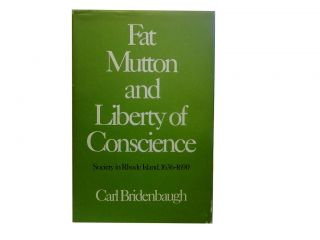 Fat Mutton and Liberty of Conscience:; Society in Rhode Island, 1636-1690. Carl Bridenbaugh