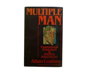 Multiple Man:; Explorations in Possession and Multiple Personality. Adam Crabtree, Colin Wilson,...