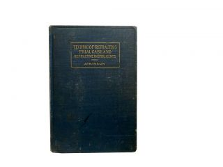 Technic of Refraction:; Trial Case and Refractive Instruments. Thomas G. Atkinson M. D