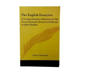 The English Essayists:; A Comprehensive Selection of the Great Essayists From Lord Bacon to John...