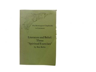 "Literature and Belief:; Three ""Spiritual Exercises"" Ben Belitt, Robert Boyers, intro"