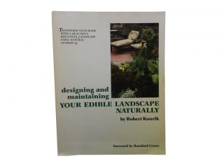 designing and maintaining Your Edible Landscape Naturally. Robert Kourik, Rosalind Creasy, Mark...