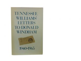 Tennessee Williams' Letters to Donald Windham 1940 - 1965. Tennessee Williams, Donald Windham