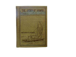 The Story of Hawaii. Mary Charlotte Alexander