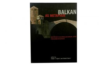 Balkan As Metaphor:; Between Globalization and Fragmentation. Dusan I. Bjelic, Obrad Savic