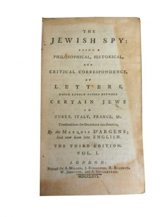 The Jewish Spy (Vols I-IV):; Being a Philosophical, Historical and Critical Correspondence by Letters, which certainly passed between certain Jews,In Turky, Italy, France &c.