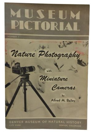 Museum Pictorial: Nature Photography with Miniature Cameras. Alfred M. Bailey