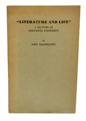 Literature and Life: A Lecture Delivered April 13, 1931at Princeton University. John Galsworthy