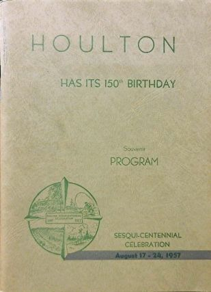 Houlton Has its 150th Birthday Souvenir Program:; Sesqui-Centennial Celebration August 17-24 1957