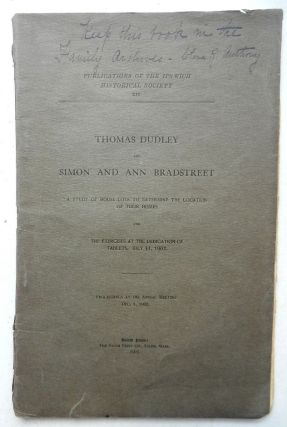 Publications of the Ipswich Historical Society XII. Thomas Dudley, Simon and Ann Bradstreet,...