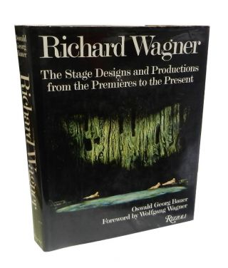 Richard Wagner; The stage designs and productions from the premieres to the present. Oswald Georg...