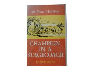 Sir Moses Montefiore; Champion in a Stagecoach. Sylvia Barras